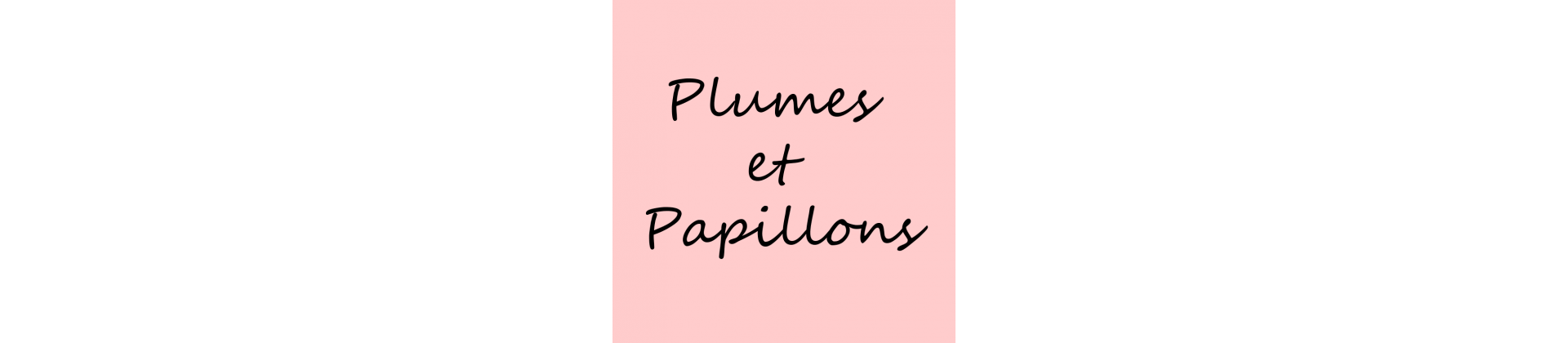 Papillons, Plumes